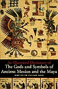 An Illustrated Dictionary Of The Gods & Symbols Of Ancient Mexico & The Maya by Mary Miller