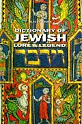 Dictionary of Jewish Lore and Legend: 222 Illustrations