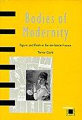 Bodies of Modernity Figure & Flesh in Fin de Siecle France