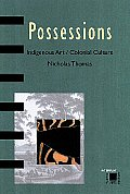 Possessions: Indigenous Art, Colonial Culture
