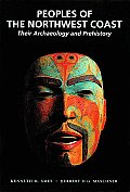 Peoples of the Northwest Coast Their Archaeology & Prehistory