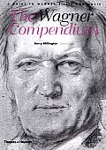 Wagner Compendium A Guide To Wagners Life & Music