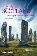 Before Scotland: The Story Of Scotland Before History by Alistair Moffat
