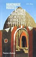 Handmade Houses & Other Buildings the World of Vernacular Architecture