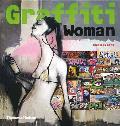 Graffiti Woman!: Graffiti and Street Art From Five Continents