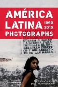 America Latina, 1960 - 2013: Photographs