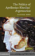 The Politics of Apollonius Rhodius' <I>Argonautica</I>