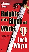 Knights Of The Black & White: A Templar Novel by Jack Whyte