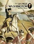 The George Washington You Never Knew (You Never Knew)