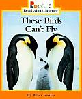 These Birds Can't Fly (Rookie Read-About Science)