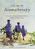 Art Of Aromatherapy A Guide To Using