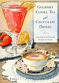 Gourmet Coffee Tea & Chocolate Drinks Creating Your Favorite Recipes at Home