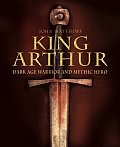 King Arthur: Dark Age Warrior and Mythic Hero