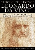 Through the Eyes of Leonardo da Vinci Selected Drawings by the Great Renaissance Master