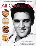 All Cooked Up: Recipes and Memories From Elvis' Friends and Family