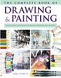 The Complete Book of Drawing & Painting: Essential Skills and Techniques in Drawing, Watercolor, Oil, and Pastel