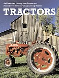 Tractors: An Illustrated History from Pioneering Steam Power to Today's Engineering Marvels