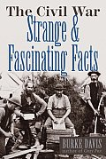 The Civil War: Strange & Fascinating Facts