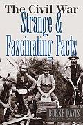 Civil War Strange & Fascinating Facts