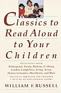 Classics to Read Aloud to Your Children Selections from Shakespeare Twain Dickens O Henry London Longfellow Irving Aesop Homer Cervantes Haw