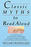 Classic Myths to Read Aloud: The Great Stories of Greek and Roman Mythology, Specially Arranged for Children Five and Up by an Educational Expert Cover