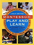 Montessori Play & Learn A Parents Guide to Purposeful Play from Two to Six