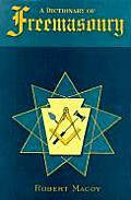 A Dictionary of Freemasonry: A Compendium of Masonic History, Symbolism, Rituals, Literature, and Myth