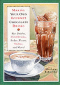 Making Your Own Gourmet Chocolate Drinks Hot Drinks Cold Drinks Sodas Floats Shakes & More