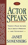 Actor Speaks Twenty Four Actors Talk About Process & Technique