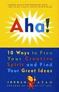 AHA 10 Ways to Free Your Creative Spirit & Find Your Great Ideas