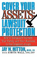 Cover Your Assets: Lawsuit Protection: How to Safeguard Yourself, Your Family, and Your Business in the Litigationjungle Cover