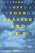 Take Off Your Glasses & See A Mind Body Approach to Expanding Your Eyesight & Insight