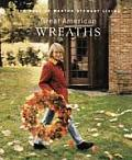 Great American Wreaths The Best of Martha Stewart Living