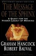 Message of the Sphinx A Quest for the Hidden Legacy of Mankind