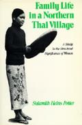 Family Life in a Northern Thai Village A Study in the Structural Significance of Women
