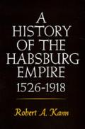 A History Of The Habsburg Empire, 1526-1918 by Robert A Kann