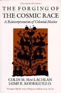 Forging of the Cosmic Race A Reinterpretation of Colonial Mexico