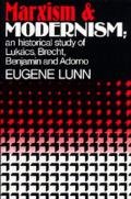 Marxism and Modernism; An Historical Study of Lukacs, Brecht, Benjamin and Adorno
