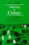 Making It Crazy An Ethnography of Psychiatric Clients in an American Community