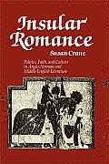 Insular Romance: Politics, Faith, & Culture in Anglo-Norman & Middle English Literature