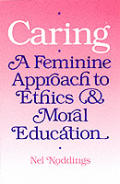 Caring A Feminine Approach To Ethics & M