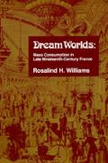 Dream Worlds: Mass Consumption in Late Nineteenth-Century France