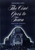 The Cine Goes to Town: French Cinema, 1896-1914, Updated and Expanded Edition