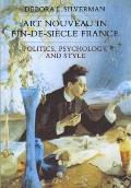 Art Nouveau in Fin-de-Siecle France: Politics, Psychology, and Style