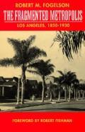 Fragmented Metropolis Los Angeles 1850 1930