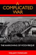 A Complicated War: The Harrowing of Mozambique (Perspectives on South Africa)