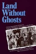 Land Without Ghosts Chinese Impressions of America from the Mid Nineteenth Century to the Present
