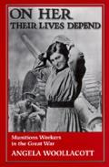 On Her Their Lives Depend: Munitions Workers in Great War