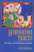 Twentieth-Century Japan: The Emergence of a World Power #10: Hiroshima Traces: Time, Space, & the Dialectics of Memory