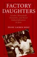 Factory Daughters : Gender, Household Dynamics, and Rural Industrialization in Java (92 Edition)